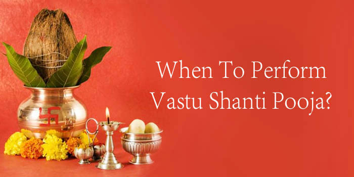 when to perform vastu shanti pooja